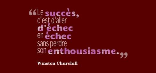 le succès est d'aller d'échec en échec sans perdre son enthousiasme