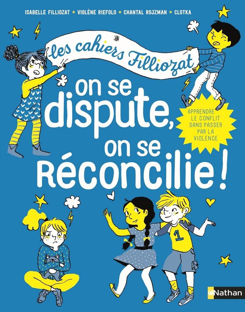 Cahiers Filliozat - On se dispute, on se réconcilie (5 ans et +)