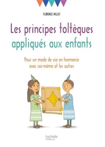 Les principes toltèques appliqués aux enfants : un conte et des activités pour un mode de vie en harmonie avec soi-même et les autres