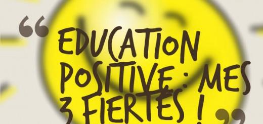 éducation positive mes 3 fiertés