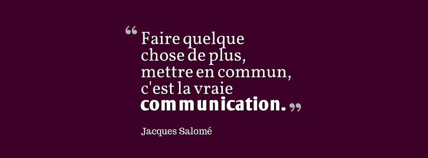 faire quelque chose de plus mettre en commun c'est la vraie communication Jacques Salomé