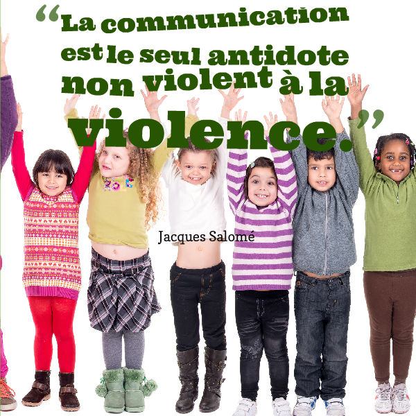 la communication est le seul antidote non violent à la violence Jacques Salomé