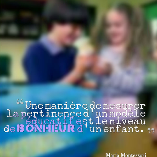une manière de mesurer la pertinence d'un modèle éducatif est le niveau de bonheur d'un enfant Maria Montessori