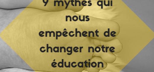 9 mythes qui nous empechent de changer notre éducation