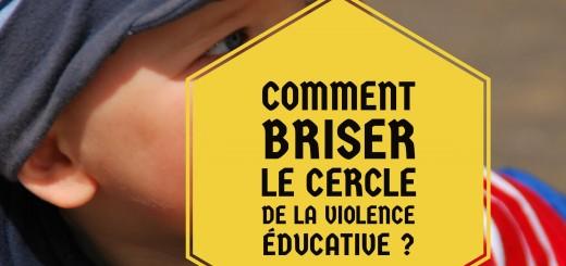 comment briser le cercle de la violence éducative