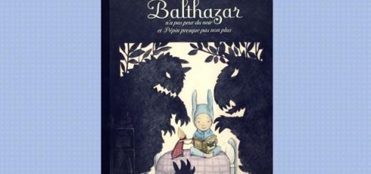balathzar n'a pas peur du noir