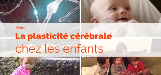 vidéo plasticité cérébrale enfants