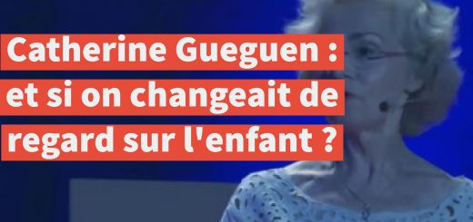 Catherine Gueguen : et si on changeait de regard sur l'enfant ?
