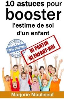 Ni pantin ni enfant roi : 10 astuces pour booster l'estime de soi d'un enfant
