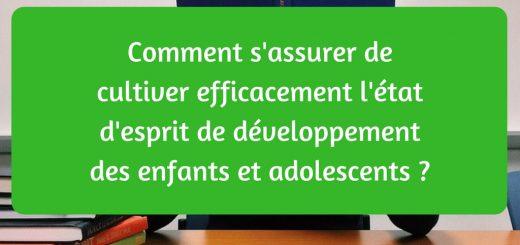 Comment s'assurer de cultiver efficacement l'état d'esprit de développement des enfants et adolescents -