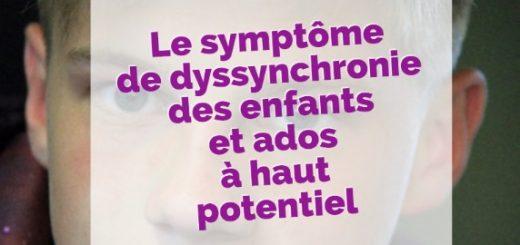 Le symptôme de dyssynchronie des enfants et ados à haut potentiel