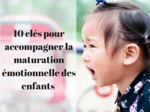 10 clés pour accompagner la maturation émotionnelle des enfants