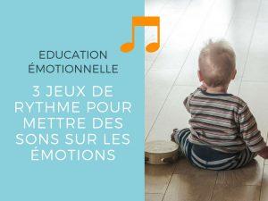 3 jeux de rythme pour mettre des sons sur les émotions