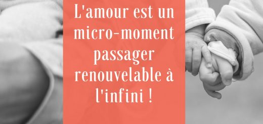 L'amour est un micro-moment passager renouvelable à l'infini !