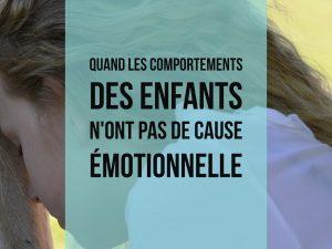 Quand les comportements des enfants n'ont pas de cause émotionnelle