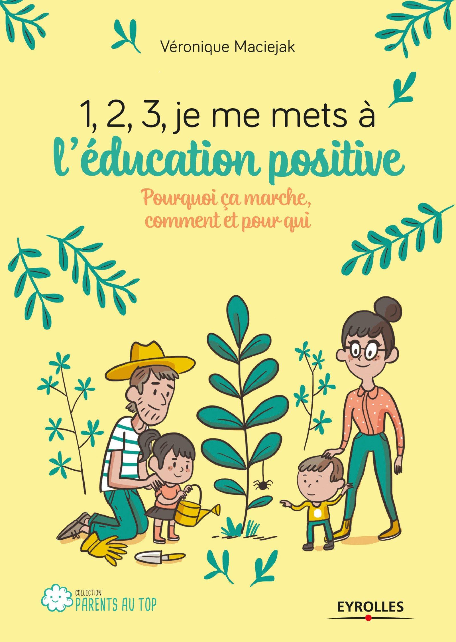 1,2,3... Je me mets à l'éducation positive !: Pourquoi ça marche, comment et pour qui