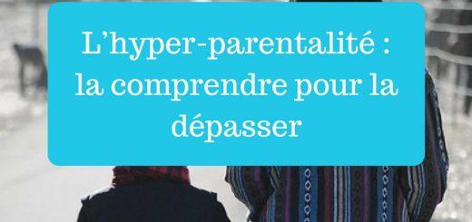 L'hyper-parentalité - la comprendre pour la dépasser