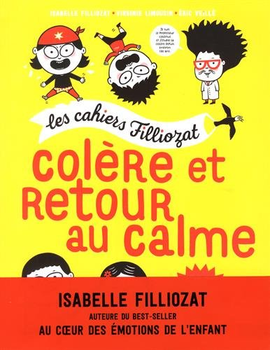 Les cahiers Filliozat : colère et retour au calme (outils et ressources pour exprimer la colère)