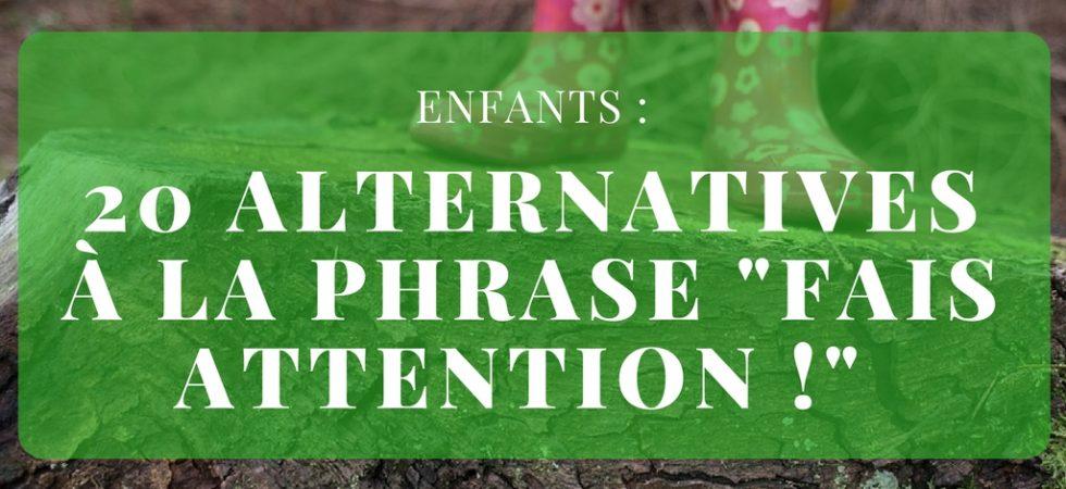 20 alternatives à la phrase Fais attention !