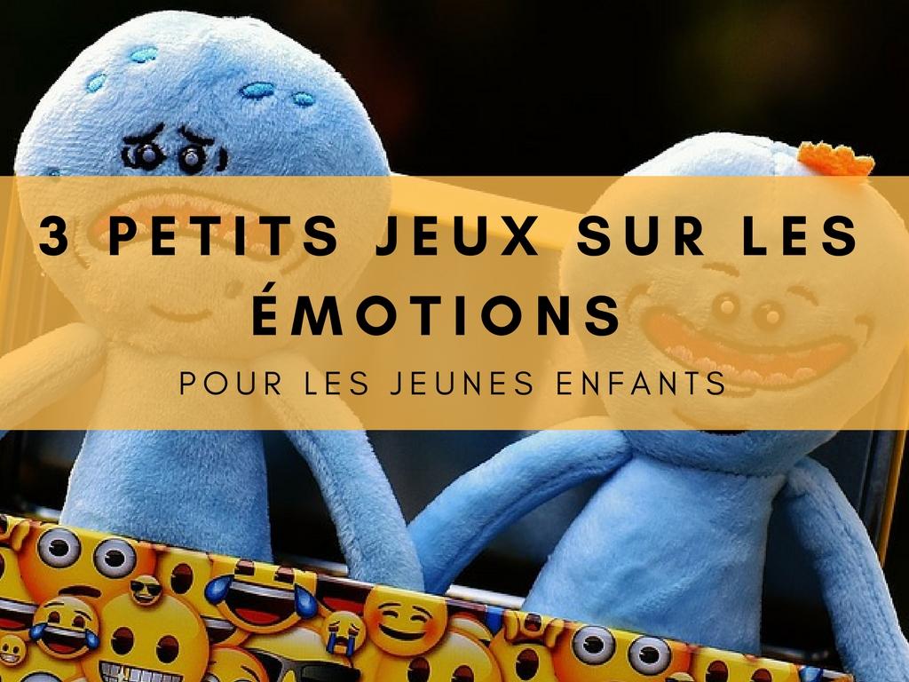 3 petits jeux sur les émotions jeunes enfants