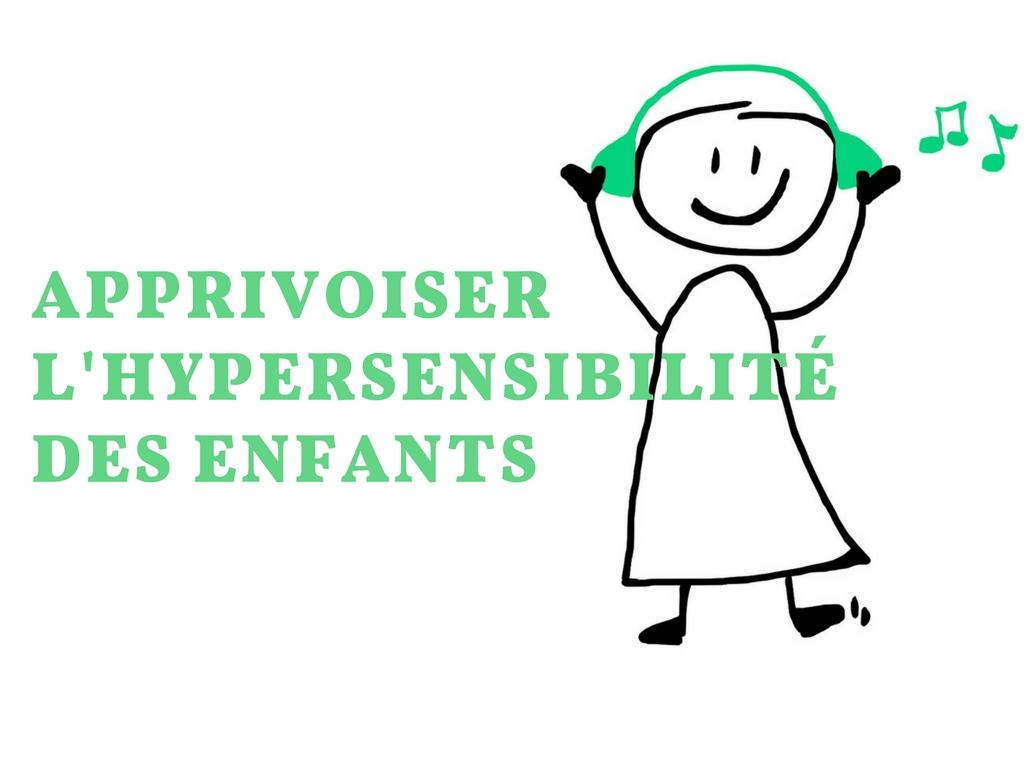 Apprivoiser l'hypersensibilité des enfants