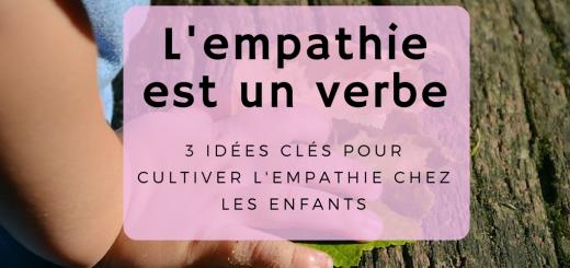 3 IDÉES CLÉS POUR CULTIVER L'EMPATHIE CHEZ LES ENFANTS