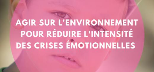 Agir sur l'environnement pour réduire l'intensité des crises émotionnelles
