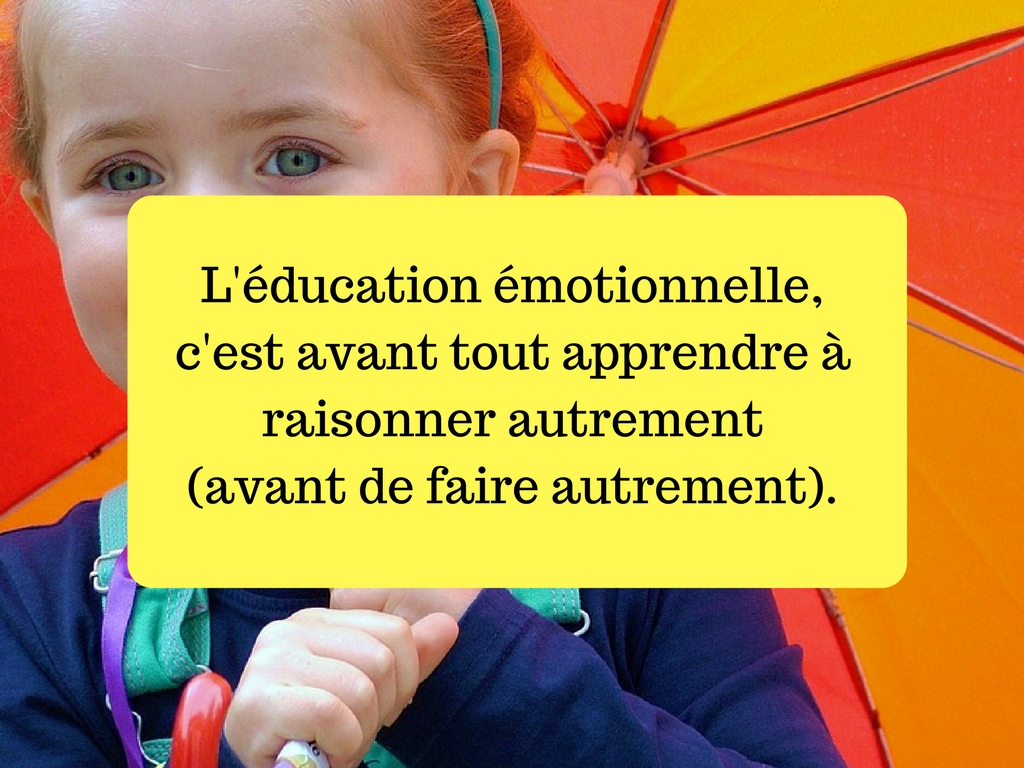 L'éducation émotionnelle, c'est avant tout apprendre à raisonner autrement