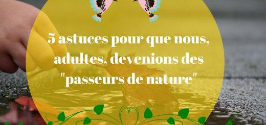 5 astuces pour que nous, adultes, devenions des _passeurs de nature_