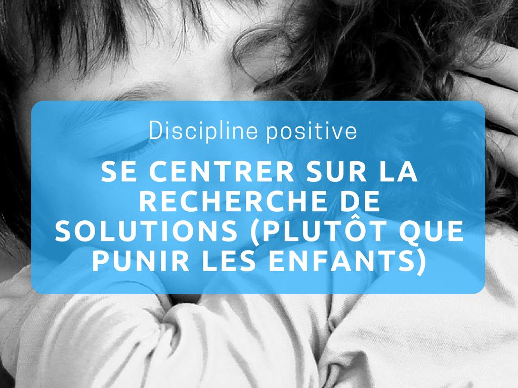 Discipline positive recherche de solutions punitions