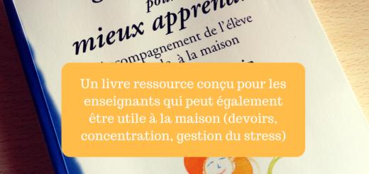 Un livre ressource conçu pour les enseignants qui peut également être utile à la maison (devoirs, concentration, gestion du stress)