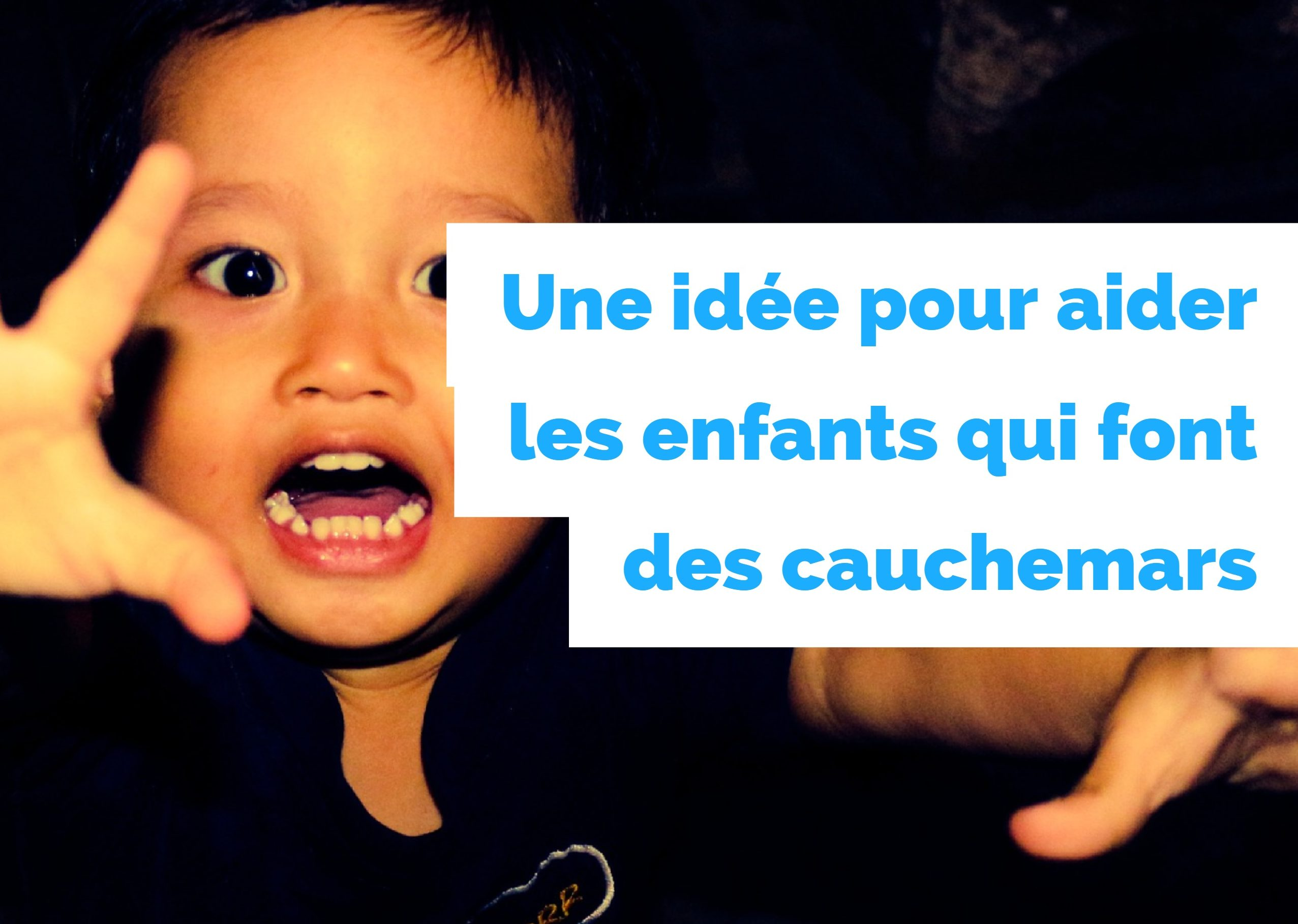 Une idée pour aider les enfants qui font des cauchemars