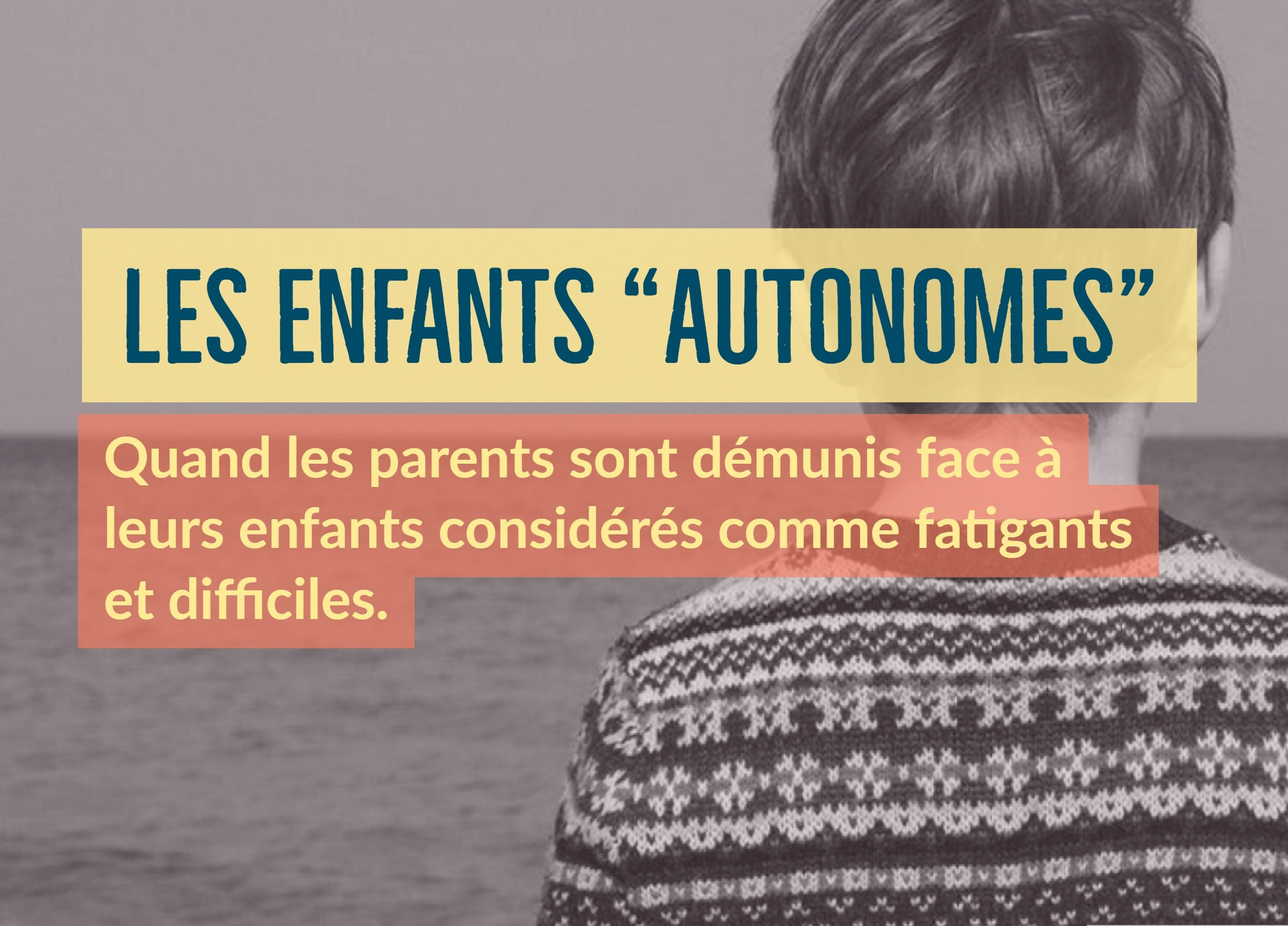 enfants autonomes parents démunis enfants fatigants difficiles