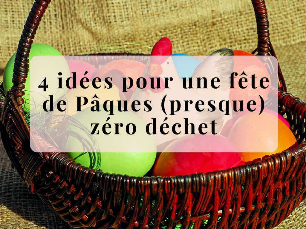 4 idées pour une fête de Pâques (presque) zéro déchet
