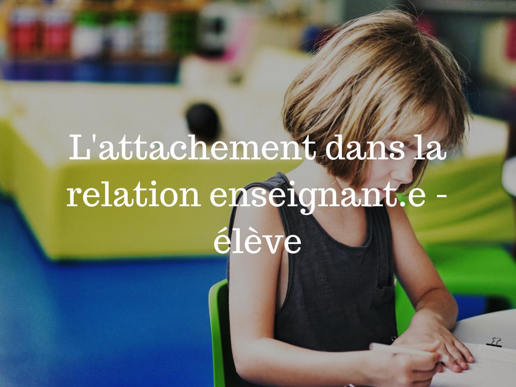 L'attachement dans la relation enseignant.e - élève