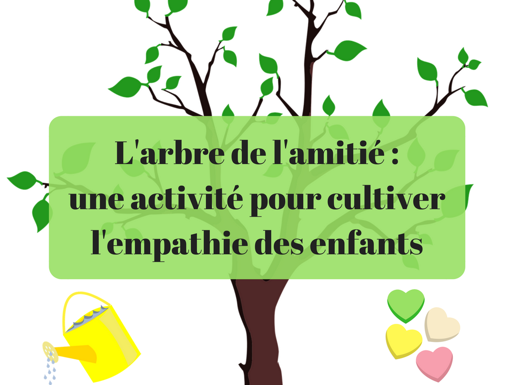 l 39 arbre de l 39 amiti une activit pour cultiver l 39 empathie des enfants. Black Bedroom Furniture Sets. Home Design Ideas
