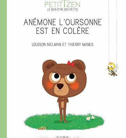 Anémone l'oursonne est en colère : un livre-outil pour aider les jeunes enfants à apprivoiser la colère