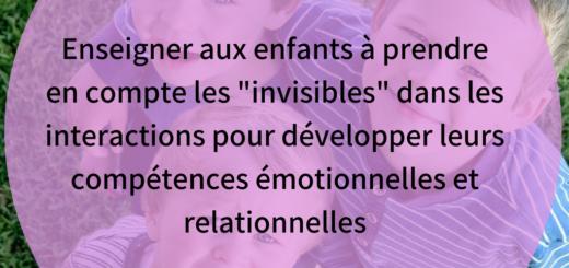 Enseigner aux enfants à prendre en compte les _invisibles_ dans les interactions pour développer leurs compétences émotionnelles et relationnelles