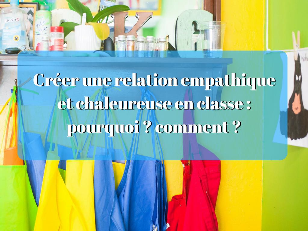 comment creer une relation empathique et chaleureuse en classe