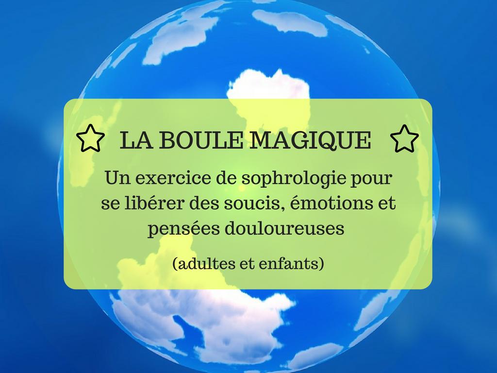 La boule magique exercice sophrologie soucis