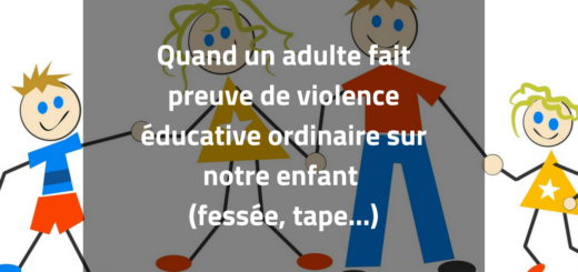 Quand un adulte fait preuve de violence éducative ordinaire sur notre enfant (fessée, punition...)