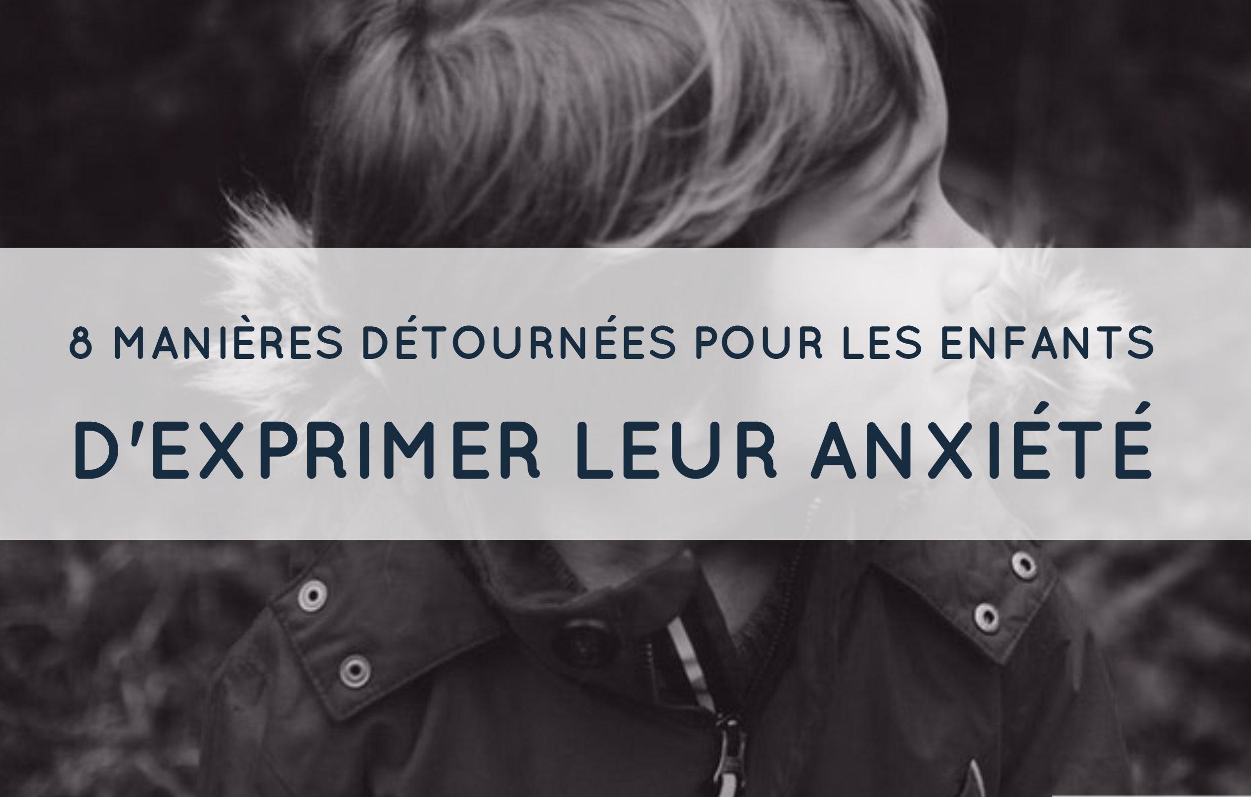 manières détournées pour les enfants d'exprimer leur anxiété