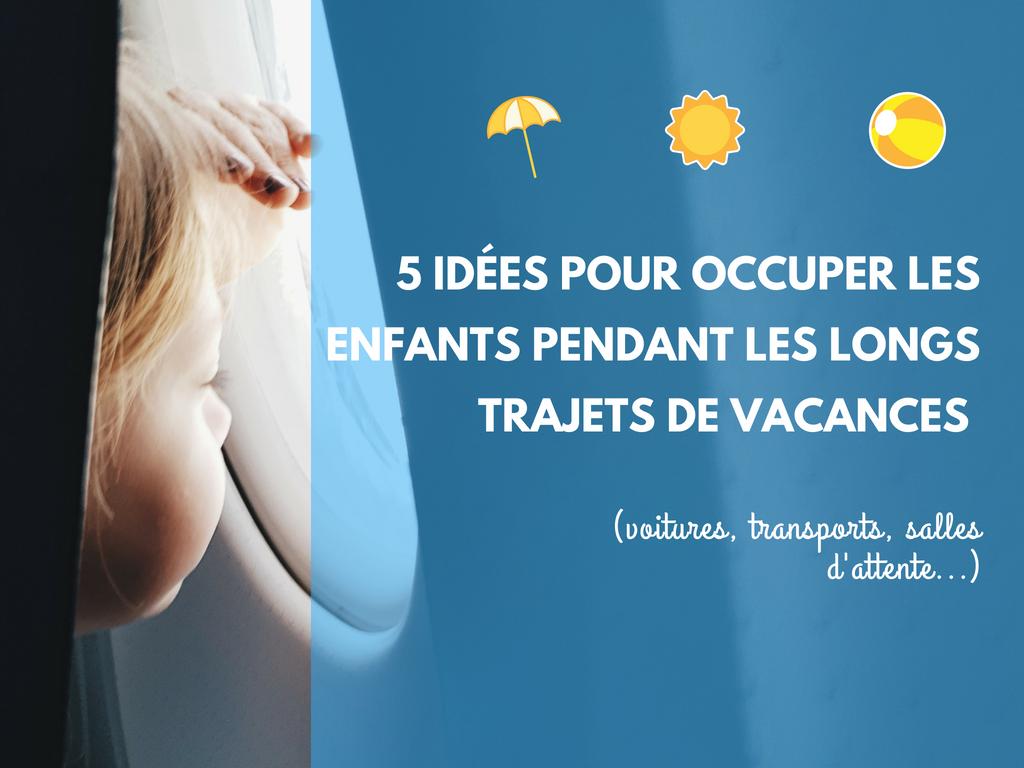 5 idées pour occuper les enfants pendant les longs trajets en vacances
