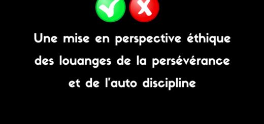Une mise en perspective éthique des louanges de la persévérance et de l'auto discipline