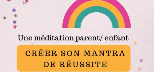 Une méditation parent enfant _ créer son mantra de réussite