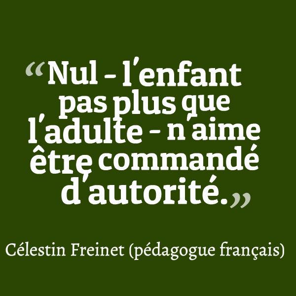 nul l'enfant pas plus que l'adule n'aime etre commandé d'autorité - Freinet