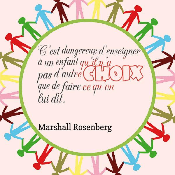 c'est dangereux d'enseigner à un enfant qu'il n'a d'autre choix que de faire ce qu'on lui dit communication non violente Marshall Rosenberg