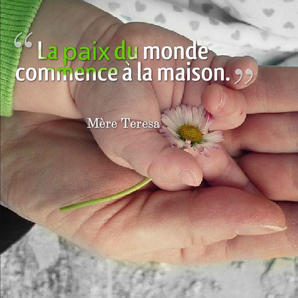 la paix du monde commence à la maison - Mère Teresa