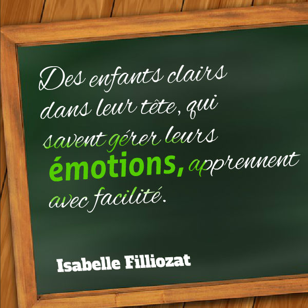 Des enfants clairs dans leur tête, qui savent gérer leurs émotions, apprennent avec facilité