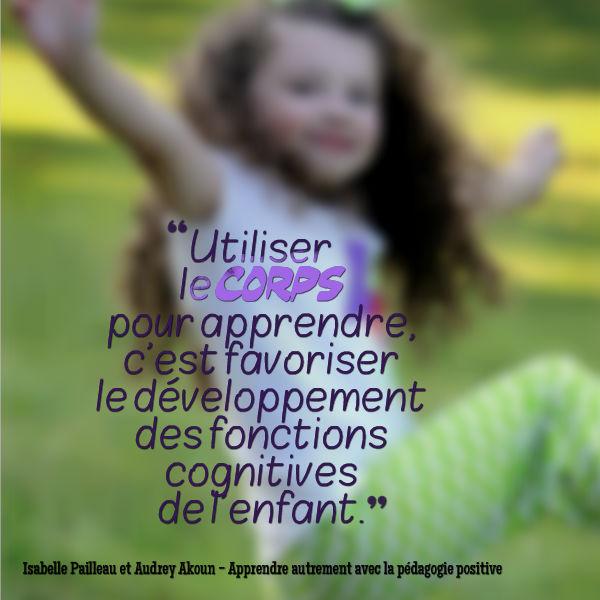 utiliser le corps pour apprendre c'est favoriser le développement des fonctions cognitives de l'enfant